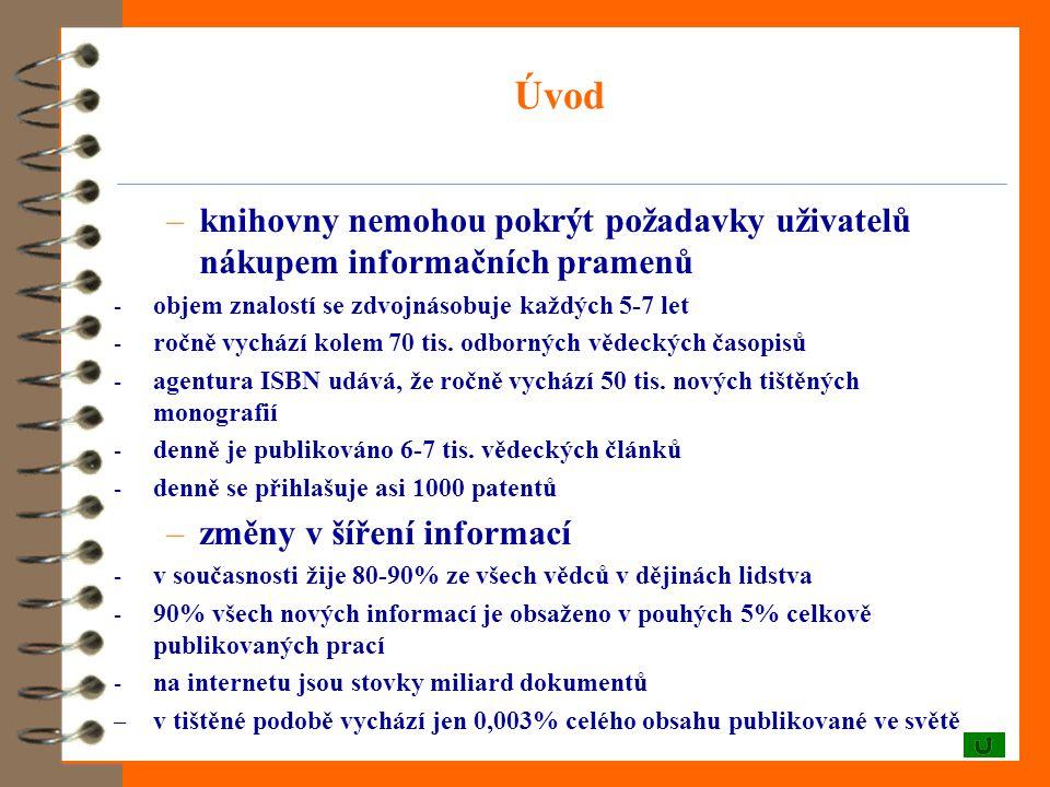 Úvod –knihovny nemohou pokrýt požadavky uživatelů nákupem informačních pramenů - objem znalostí se zdvojnásobuje každých 5-7 let - ročně vychází kolem 70 tis.