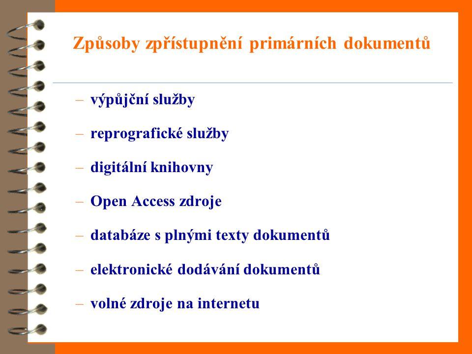 Způsoby zpřístupnění primárních dokumentů –výpůjční služby –reprografické služby –digitální knihovny –Open Access zdroje –databáze s plnými texty dokumentů –elektronické dodávání dokumentů –volné zdroje na internetu