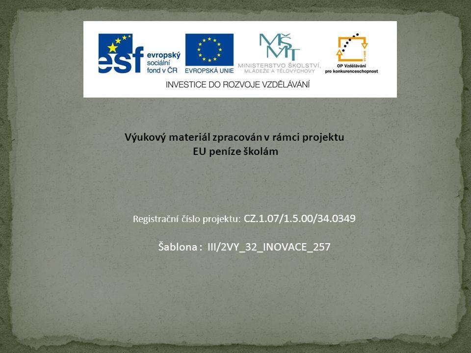 Výukový materiál zpracován v rámci projektu EU peníze školám Registrační číslo projektu: CZ.1.07/1.5.00/34.0349 Šablona : III/2VY_32_INOVACE_257