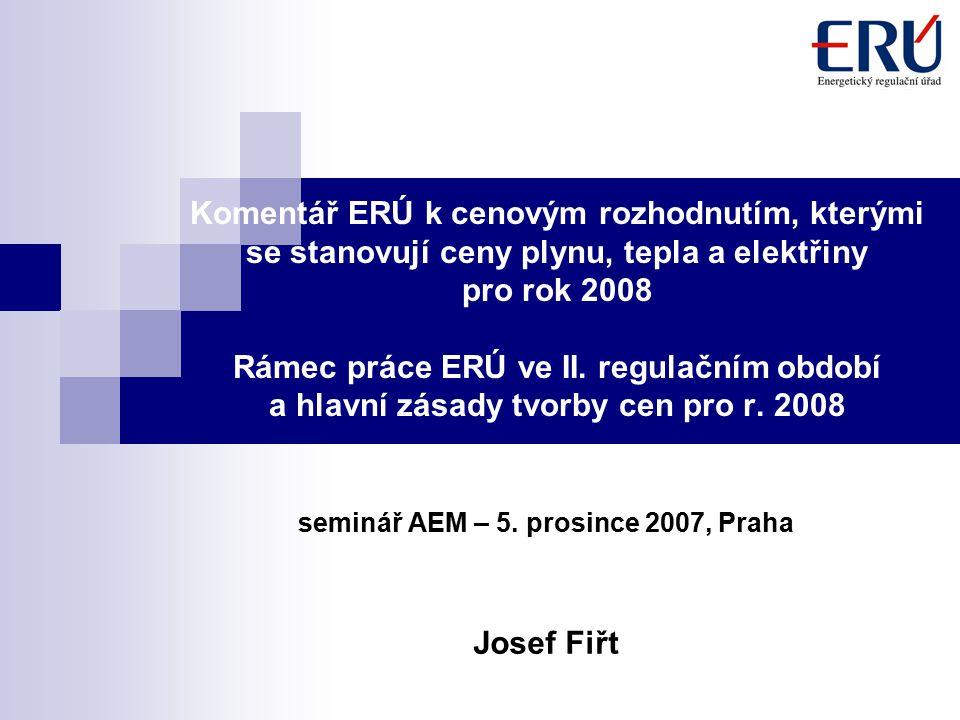 Komentář ERÚ k cenovým rozhodnutím, kterými se stanovují ceny plynu, tepla a elektřiny pro rok 2008 Rámec práce ERÚ ve II.