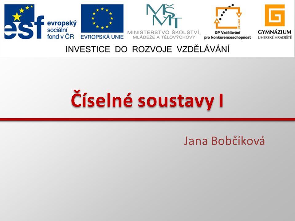 Číselné soustavy I Jana Bobčíková