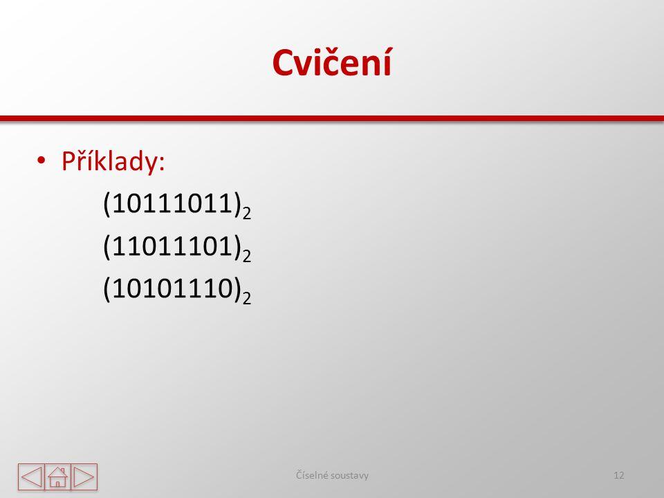 Cvičení Příklady: (10111011) 2 (11011101) 2 (10101110) 2 Číselné soustavy12
