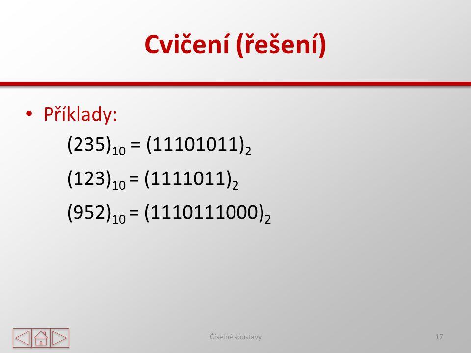 Cvičení (řešení) Příklady: (235) 10 = (11101011) 2 (123) 10 = (1111011) 2 (952) 10 = (1110111000) 2 Číselné soustavy17
