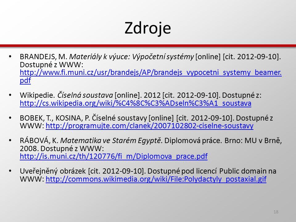 Zdroje BRANDEJS, M. Materiály k výuce: Výpočetní systémy [online] [cit. 2012-09-10]. Dostupné z WWW: http://www.fi.muni.cz/usr/brandejs/AP/brandejs_vy