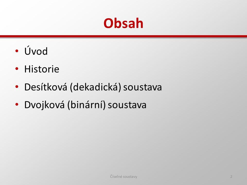 Obsah Úvod Historie Desítková (dekadická) soustava Dvojková (binární) soustava Číselné soustavy2