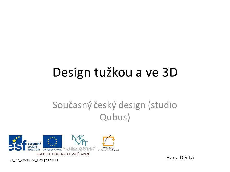 Design tužkou a ve 3D Současný český design (studio Qubus) VY_32_ZAZNAM_Design1r0111 Hana Děcká