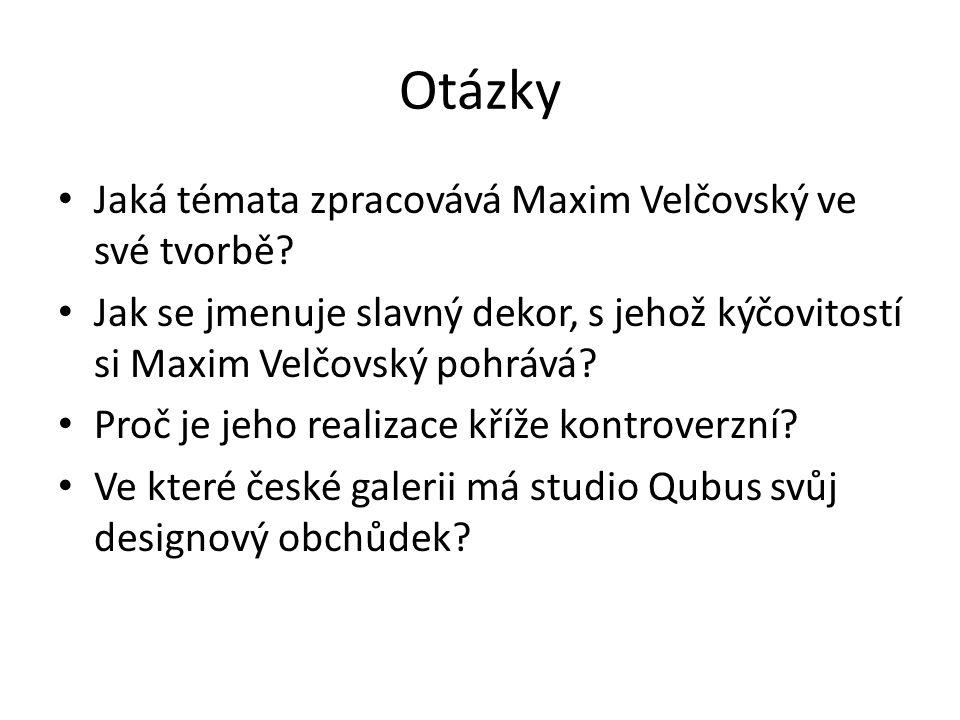 Otázky Jaká témata zpracovává Maxim Velčovský ve své tvorbě.