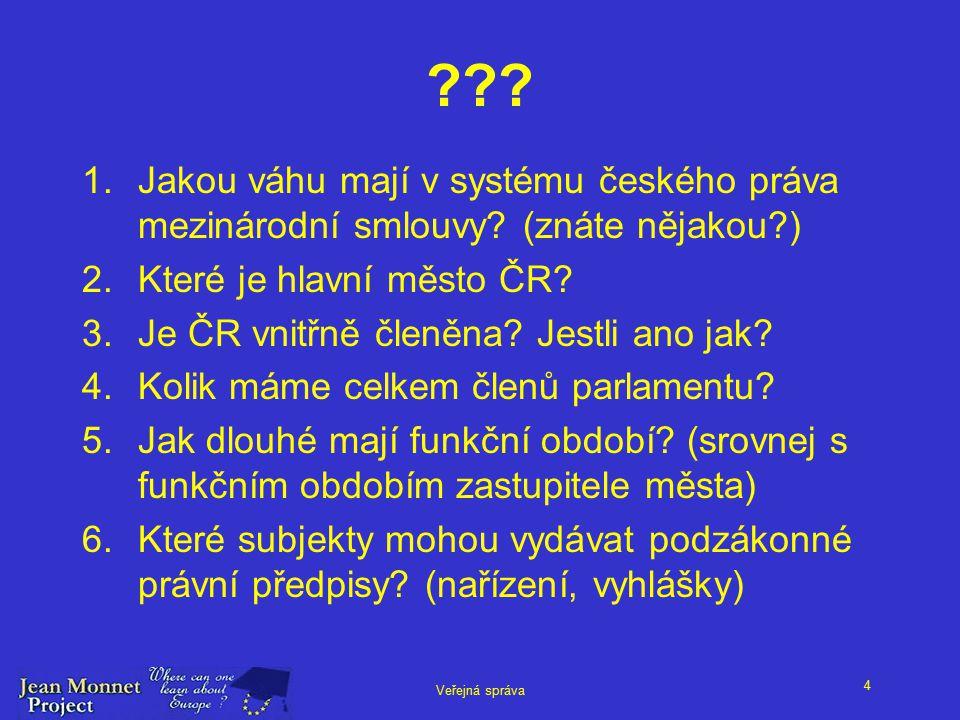 4 Veřejná správa . 1.Jakou váhu mají v systému českého práva mezinárodní smlouvy.