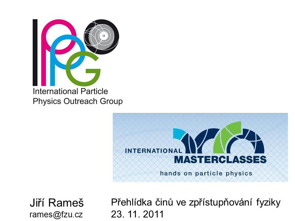 Jiří Rameš rames@fzu.cz Přehlídka činů ve zpřístupňování fyziky 23. 11. 2011