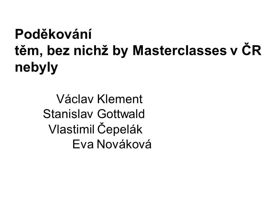 Poděkování těm, bez nichž by Masterclasses v ČR nebyly Klement Gottwald Václav Stanislav Vlastimil Čepelák Eva Nováková