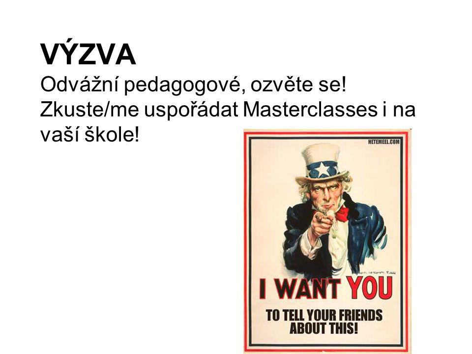 VÝZVA Odvážní pedagogové, ozvěte se! Zkuste/me uspořádat Masterclasses i na vaší škole!