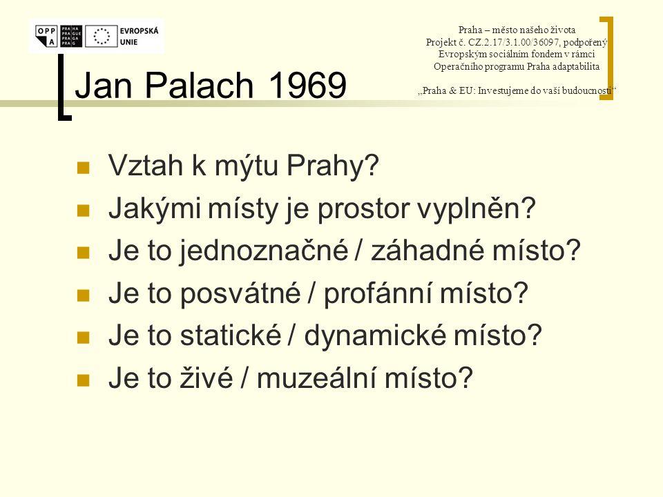 Jan Palach 1969 Vztah k mýtu Prahy. Jakými místy je prostor vyplněn.