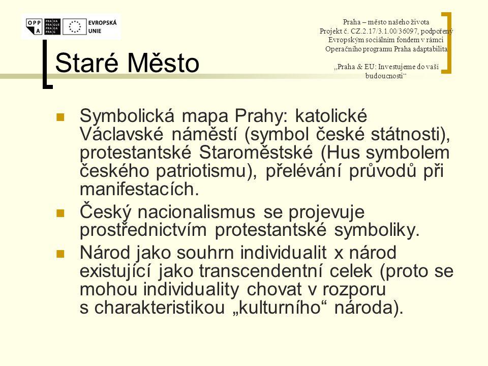 Staré Město Symbolická mapa Prahy: katolické Václavské náměstí (symbol české státnosti), protestantské Staroměstské (Hus symbolem českého patriotismu), přelévání průvodů při manifestacích.