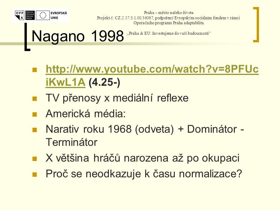 Nagano 1998 http://www.youtube.com/watch v=8PFUc iKwL1A (4.25-) http://www.youtube.com/watch v=8PFUc iKwL1A TV přenosy x mediální reflexe Americká média: Narativ roku 1968 (odveta) + Dominátor - Terminátor X většina hráčů narozena až po okupaci Proč se neodkazuje k času normalizace.
