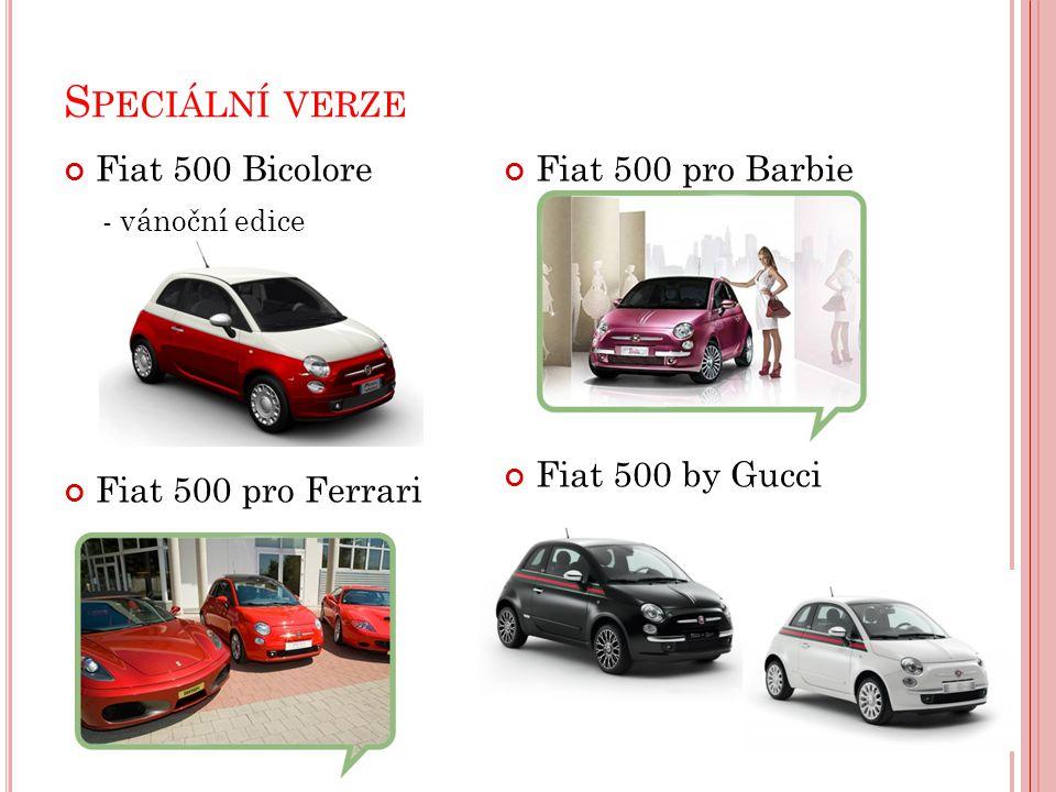 S PECIÁLNÍ VERZE Fiat 500 Bicolore - vánoční edice Fiat 500 pro Ferrari Fiat 500 pro Barbie Fiat 500 by Gucci