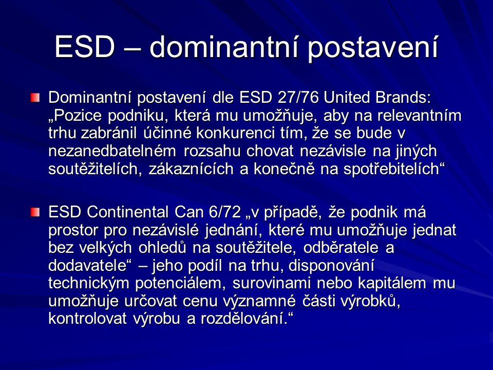 """ESD – dominantní postavení Dominantní postavení dle ESD 27/76 United Brands: """"Pozice podniku, která mu umožňuje, aby na relevantním trhu zabránil účin"""