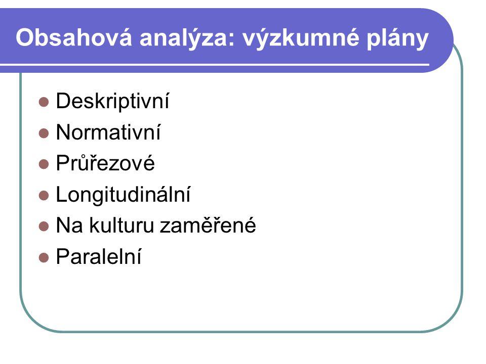 Obsahová analýza: výzkumné plány Deskriptivní Normativní Průřezové Longitudinální Na kulturu zaměřené Paralelní