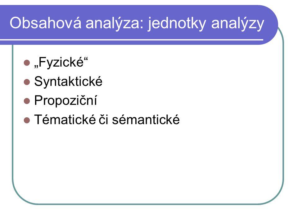 """Obsahová analýza: jednotky analýzy """"Fyzické"""" Syntaktické Propoziční Tématické či sémantické"""