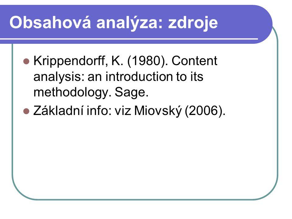 Obsahová analýza: zdroje Krippendorff, K. (1980). Content analysis: an introduction to its methodology. Sage. Základní info: viz Miovský (2006).