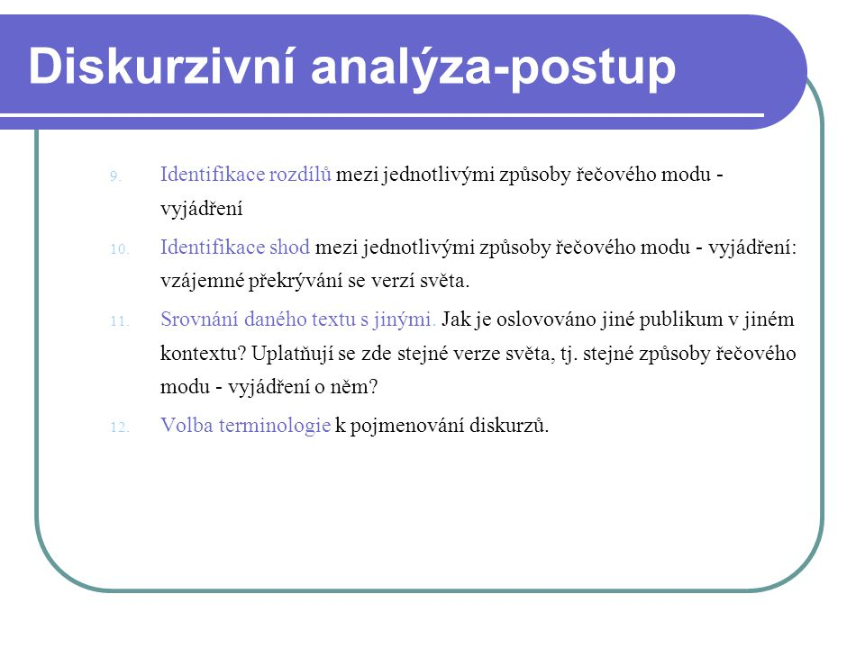 Diskurzivní analýza-postup 9. Identifikace rozdílů mezi jednotlivými způsoby řečového modu - vyjádření 10. Identifikace shod mezi jednotlivými způsoby