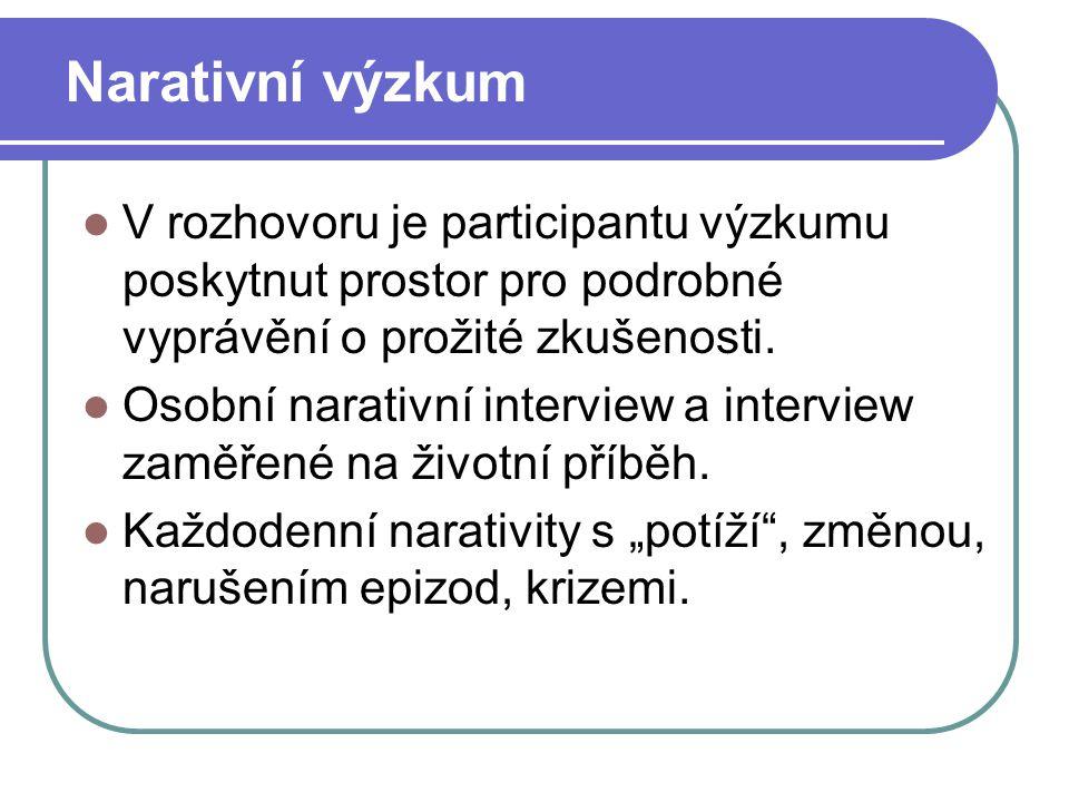 Narativní výzkum V rozhovoru je participantu výzkumu poskytnut prostor pro podrobné vyprávění o prožité zkušenosti. Osobní narativní interview a inter