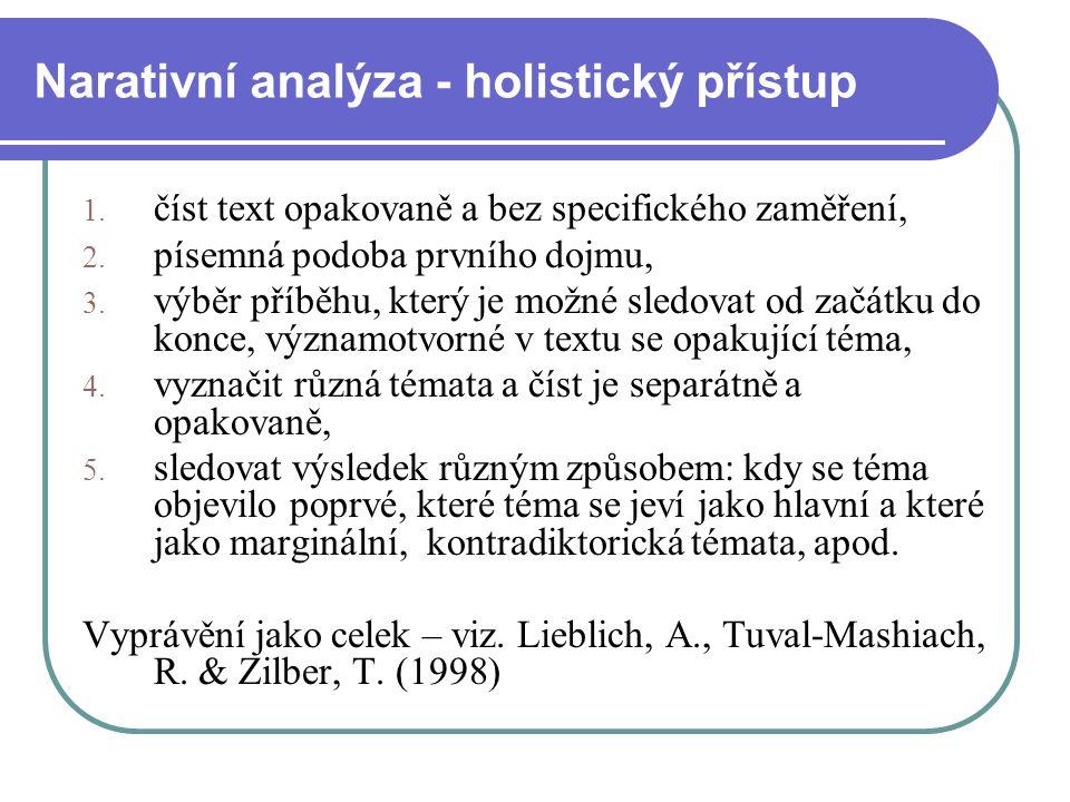 Narativní analýza - holistický přístup 1. číst text opakovaně a bez specifického zaměření, 2. písemná podoba prvního dojmu, 3. výběr příběhu, který je