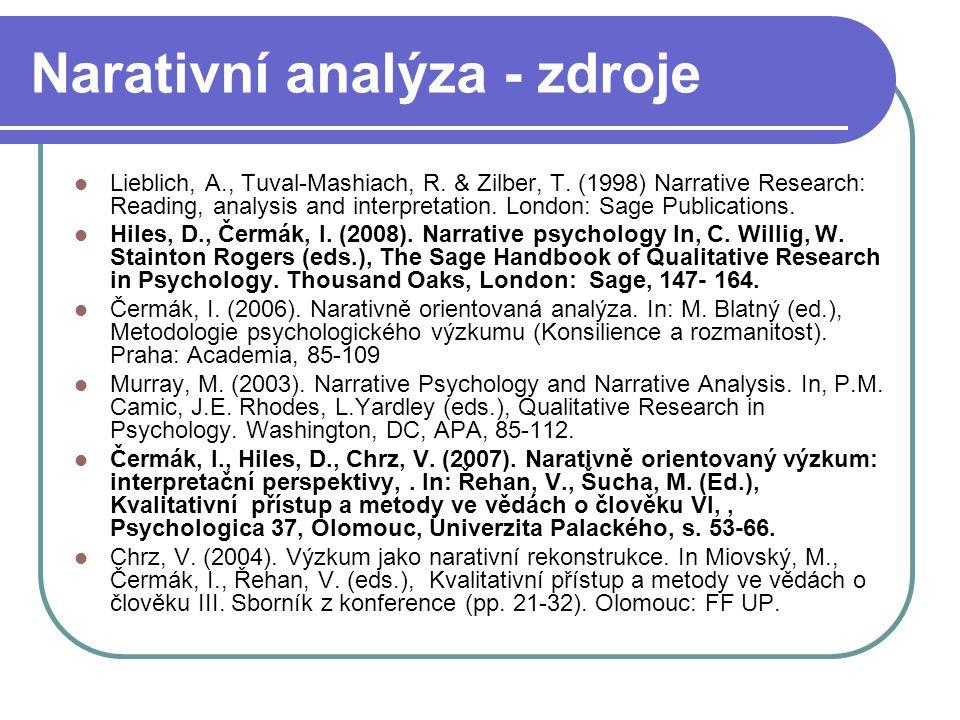 Narativní analýza - zdroje Lieblich, A., Tuval-Mashiach, R. & Zilber, T. (1998) Narrative Research: Reading, analysis and interpretation. London: Sage