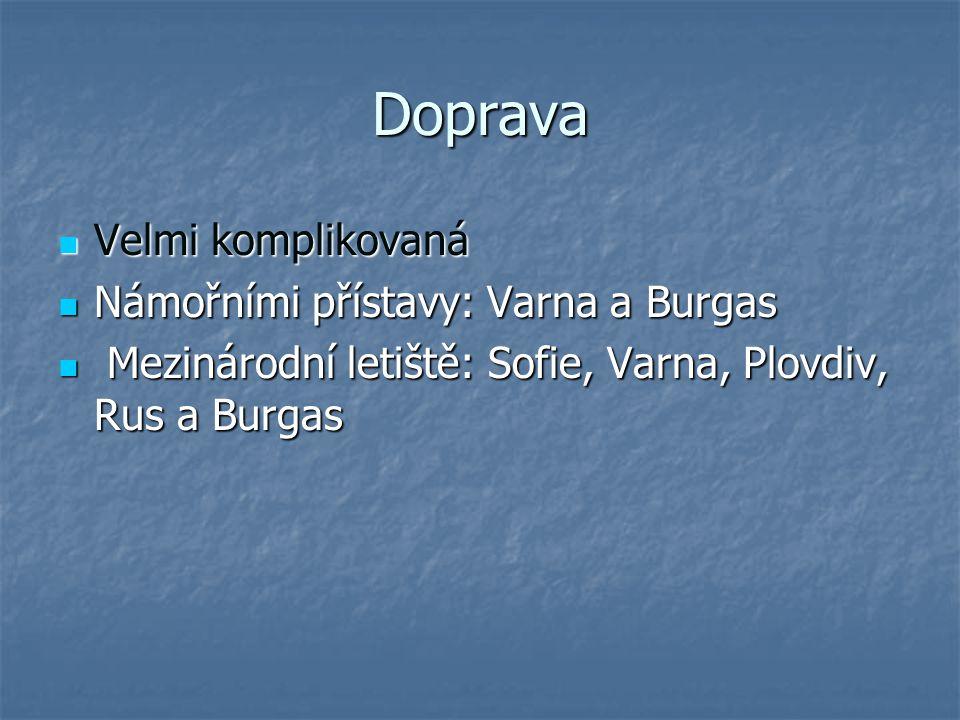 Doprava Velmi komplikovaná Velmi komplikovaná Námořními přístavy: Varna a Burgas Námořními přístavy: Varna a Burgas Mezinárodní letiště: Sofie, Varna,
