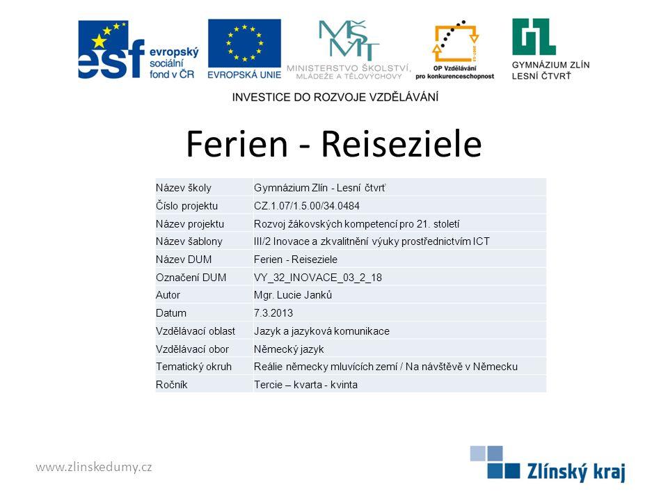 Ferien - Reiseziele www.zlinskedumy.cz Název školyGymnázium Zlín - Lesní čtvrť Číslo projektuCZ.1.07/1.5.00/34.0484 Název projektuRozvoj žákovských kompetencí pro 21.