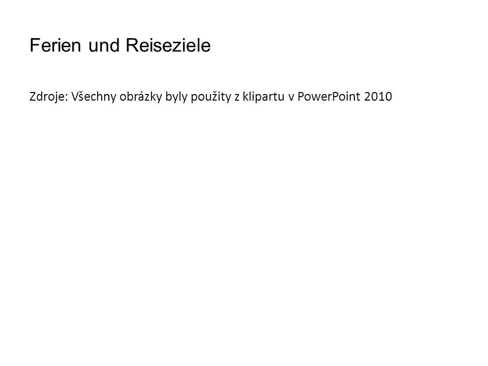 Ferien und Reiseziele Zdroje: Všechny obrázky byly použity z klipartu v PowerPoint 2010