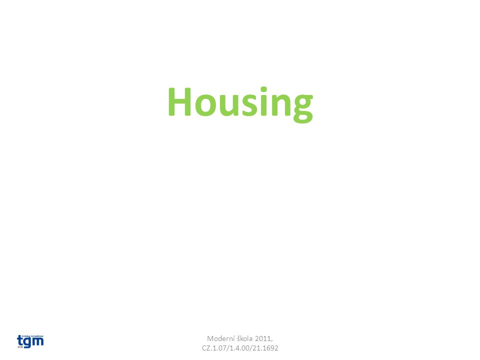 Where do you live? In a flat or in a house? Moderní škola 2011, CZ.1.07/1.4.00/21.1692