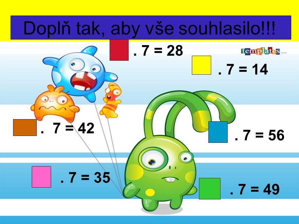 Doplň tak, aby vše souhlasilo!!!. 7 = 42. 7 = 28. 7 = 35. 7 = 14. 7 = 56. 7 = 49