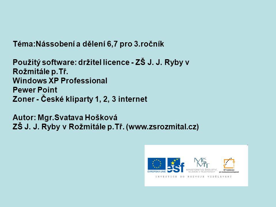 Téma:Nássobení a dělení 6,7 pro 3.ročník Použitý software: držitel licence - ZŠ J.