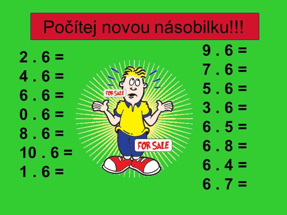 Počítej novou násobilku!!. 2. 6 = 4. 6 = 6. 6 = 0.