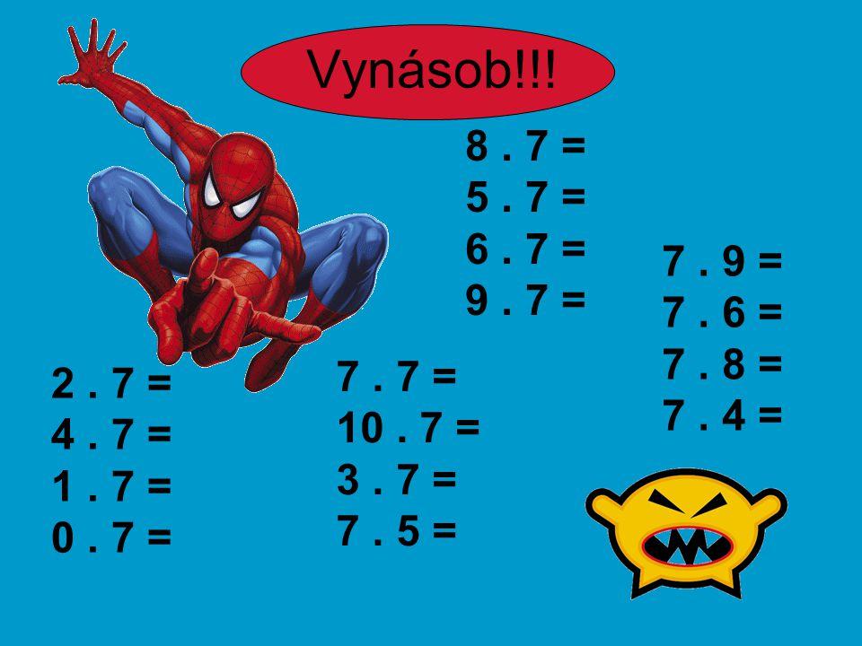 Vynásob!!. 8. 7 = 5. 7 = 6. 7 = 9. 7 = 2. 7 = 4.