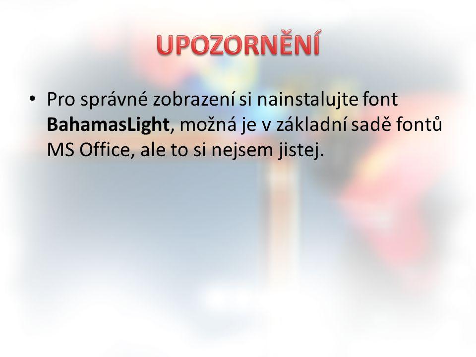 Pro správné zobrazení si nainstalujte font BahamasLight, možná je v základní sadě fontů MS Office, ale to si nejsem jistej.