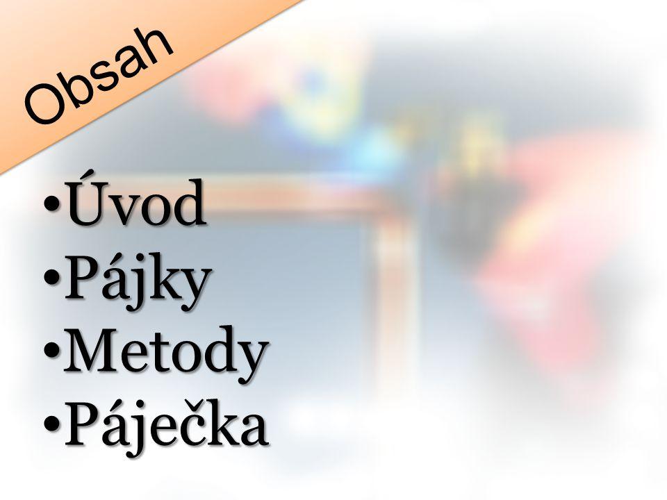 Obsah Úvod Úvod Pájky Pájky Metody Metody Páječka Páječka