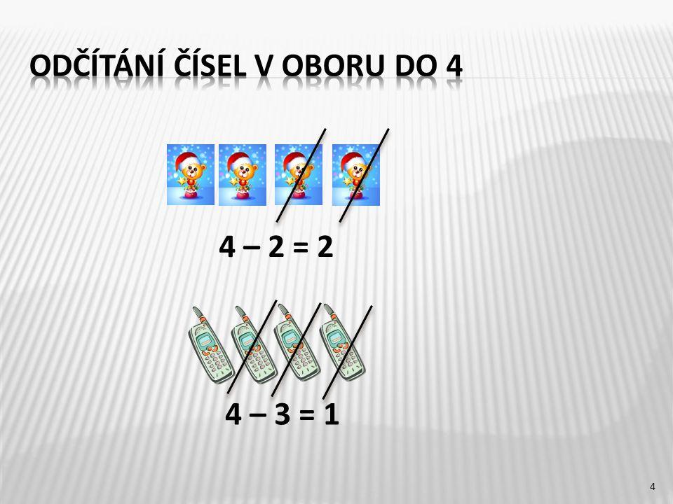 4 – 3 = 1 4 – 2 = 2 4