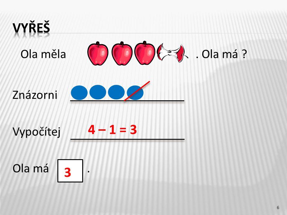 Znázorni Vypočítej Ola má. 4 – 1 = 3 3 Ola měla. Ola má 6