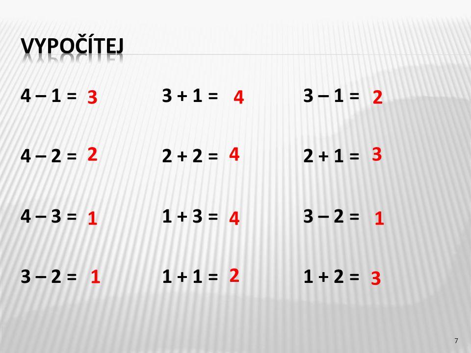 4 – 1 =3 + 1 =3 – 1 = 4 – 2 =2 + 2 =2 + 1 = 4 – 3 =1 + 3 =3 – 2 = 3 – 2 =1 + 1 =1 + 2 = 3 3 2 1 1 2 4 1 43 24 7