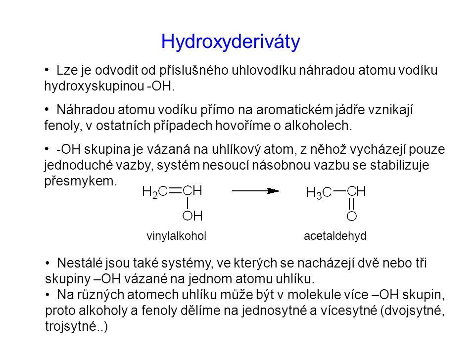 Hydroxyderiváty Lze je odvodit od příslušného uhlovodíku náhradou atomu vodíku hydroxyskupinou -OH.