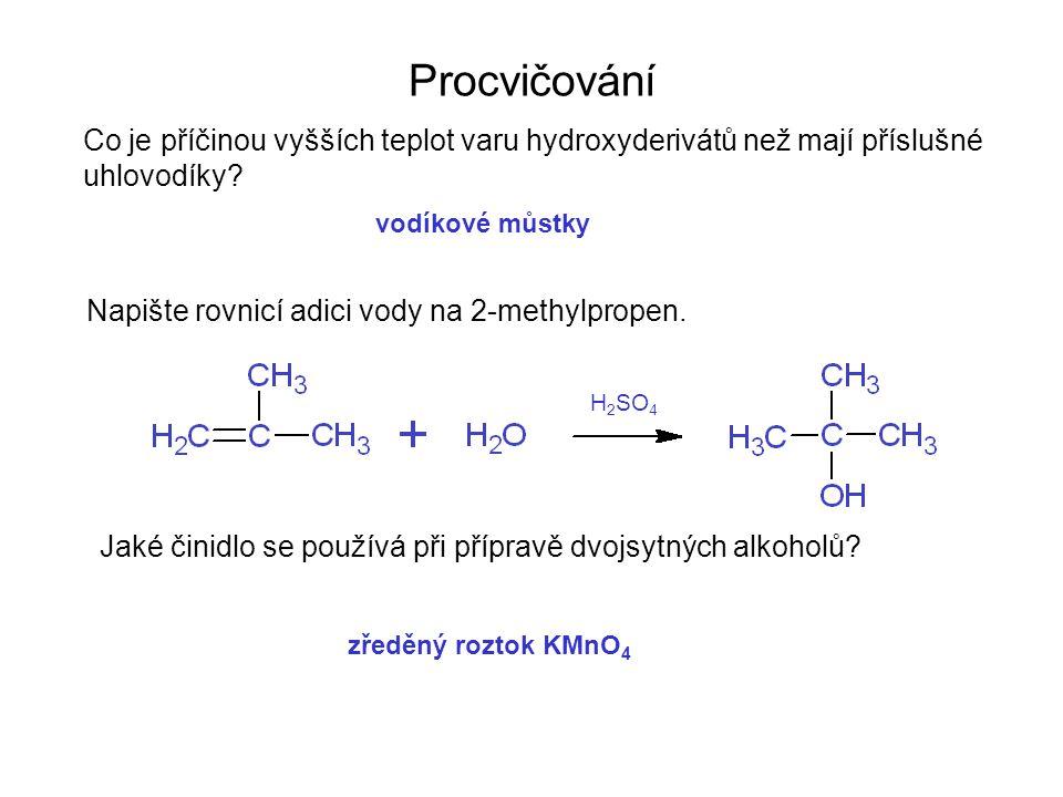 Procvičování Co je příčinou vyšších teplot varu hydroxyderivátů než mají příslušné uhlovodíky.