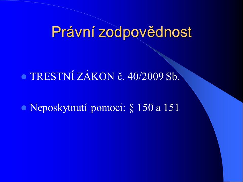 Právní zodpovědnost TRESTNÍ ZÁKON č. 40/2009 Sb. Neposkytnutí pomoci: § 150 a 151