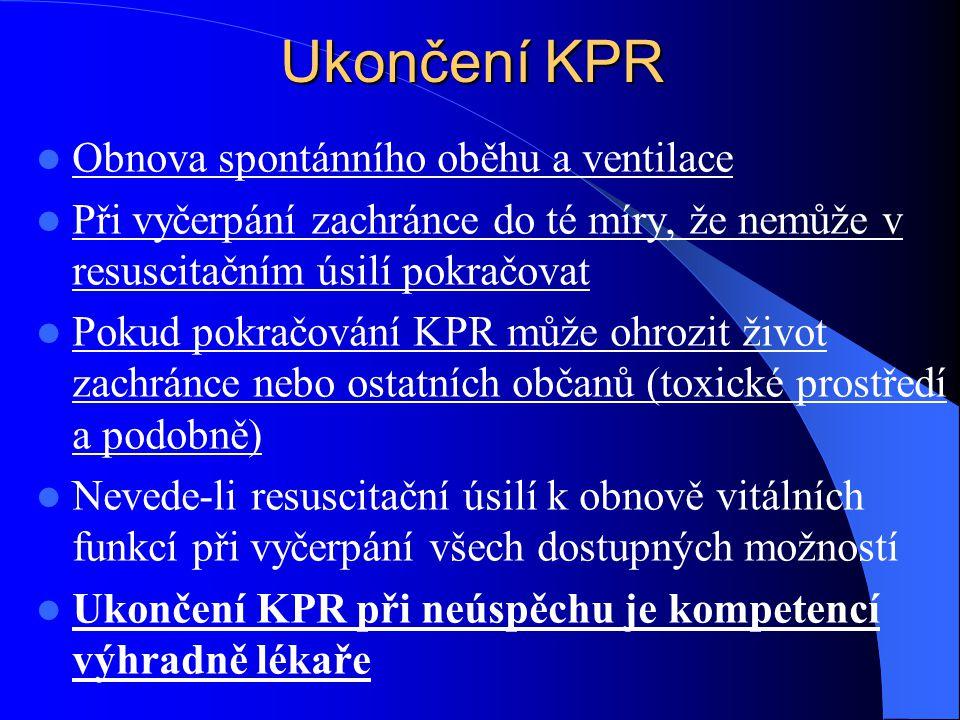 Ukončení KPR Obnova spontánního oběhu a ventilace Při vyčerpání zachránce do té míry, že nemůže v resuscitačním úsilí pokračovat Pokud pokračování KPR