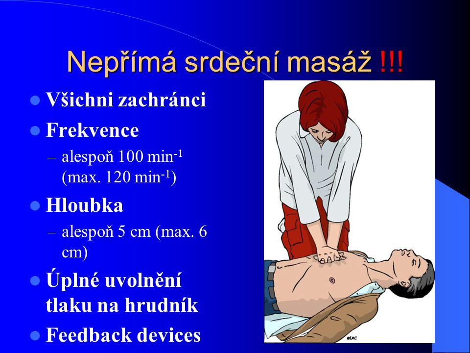 Nepřímá srdeční masáž !!! Všichni zachránci Frekvence – alespoň 100 min -1 (max. 120 min -1 ) Hloubka – alespoň 5 cm (max. 6 cm) Úplné uvolnění tlaku