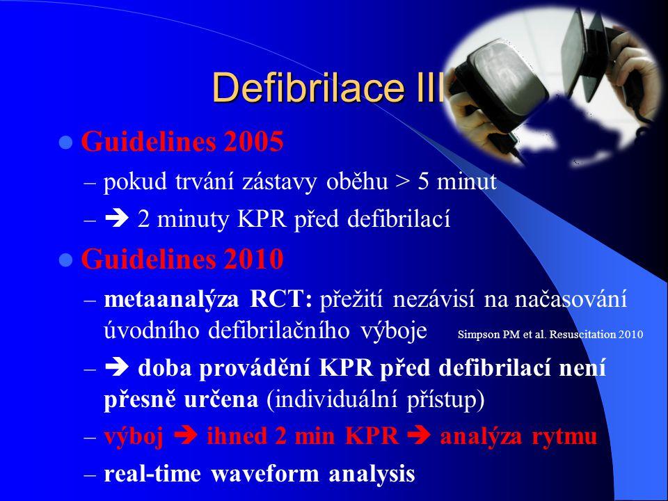 Defibrilace III. Guidelines 2005 – pokud trvání zástavy oběhu > 5 minut –  2 minuty KPR před defibrilací Guidelines 2010 – metaanalýza RCT: přežití n