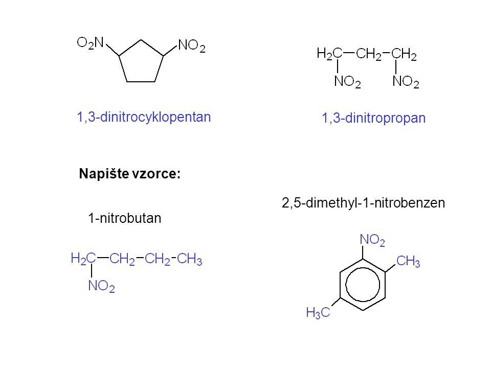 Napište vzorce: 1,3-dinitrocyklopentan 1,3-dinitropropan 1-nitrobutan 2,5-dimethyl-1-nitrobenzen