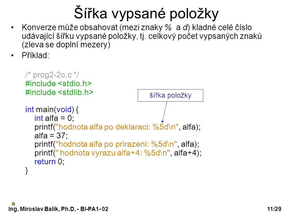 Ing. Miroslav Balík, Ph.D. - BI-PA1- 0211/29 Šířka vypsané položky Konverze může obsahovat (mezi znaky % a d) kladné celé číslo udávající šířku vypsan