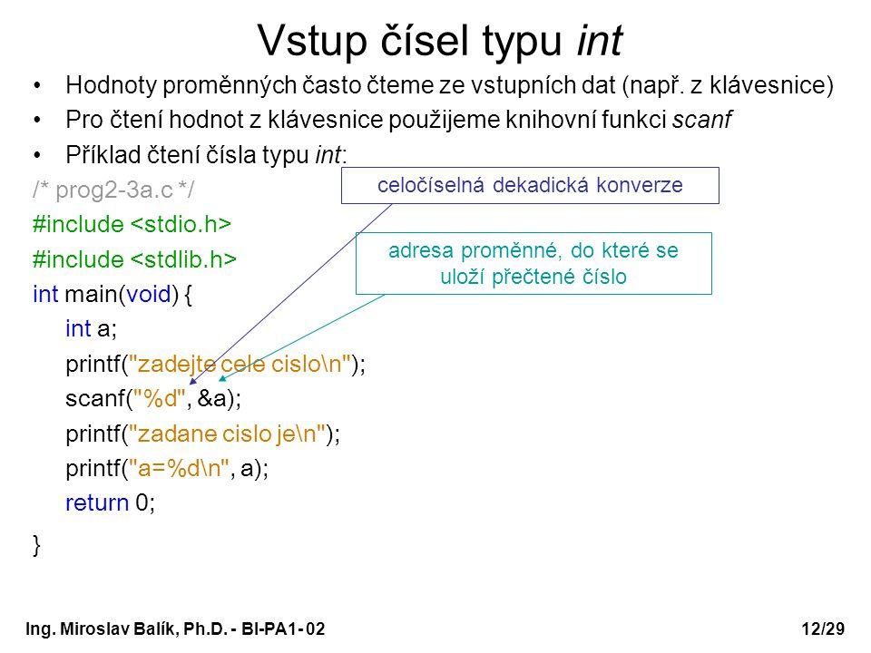 Ing. Miroslav Balík, Ph.D. - BI-PA1- 0212/29 Vstup čísel typu int Hodnoty proměnných často čteme ze vstupních dat (např. z klávesnice) Pro čtení hodno
