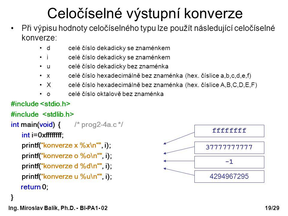 Ing. Miroslav Balík, Ph.D. - BI-PA1- 0219/29 Celočíselné výstupní konverze Při výpisu hodnoty celočíselného typu lze použít následující celočíselné ko